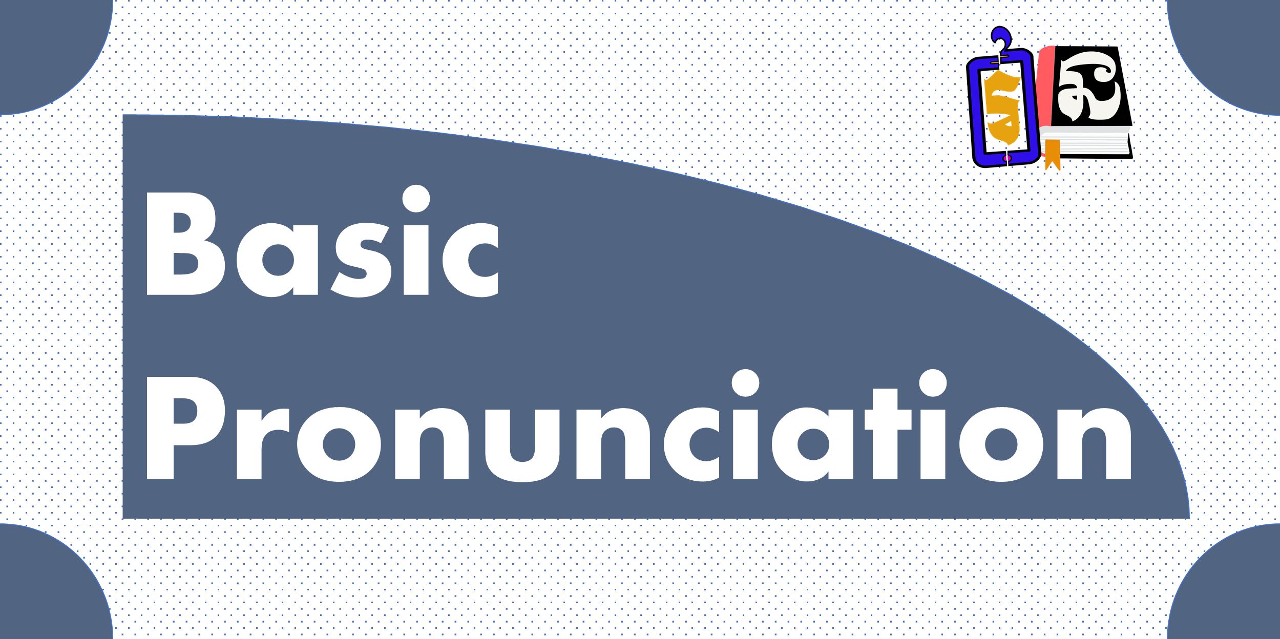 Basic Pronunciation